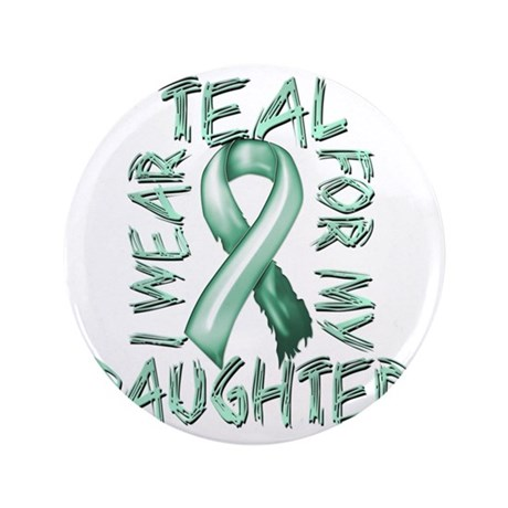 """I Wear Teal for my Daughter 3.5"""" Button"""
