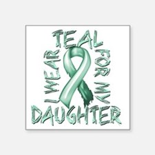 """I Wear Teal for my Daughter Square Sticker 3"""" x 3"""""""