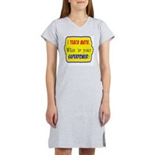 I Teach Math. What is your supe Women's Nightshirt
