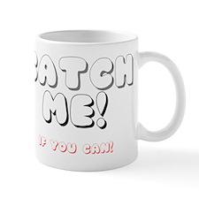 CATCH ME - IF YOU CAN Mug