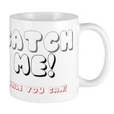 CATCH ME - WHILE YOU CAN! Mug