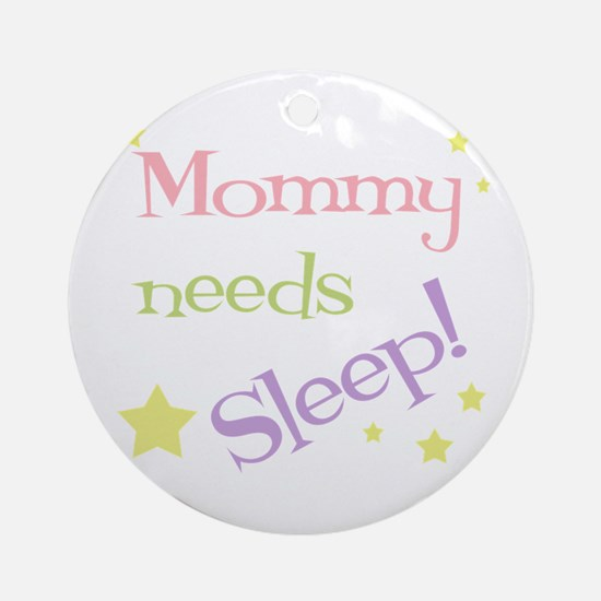Mommy Needs Sleep Ornament (Round)