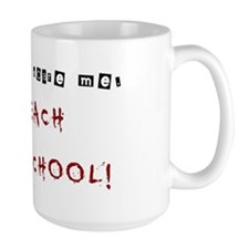 You cant scare me. I TEACH HOME SCHOOL! Mug