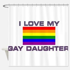 Gay Lesbian I love my Gay Daughter Shower Curtain