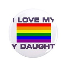 "Gay Lesbian I love my Gay Daughter 3.5"" Button"