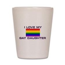 Gay Lesbian I love my Gay Daughter Shot Glass