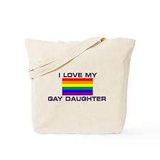 Gay Lesbian I love my Gay Daughter Tote Bag