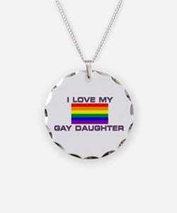 Gay Lesbian I Love My Gay Daughter Necklace