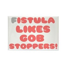 FISTULA LIKES GOB STOPPERS! Rectangle Magnet