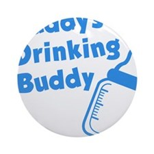Daddy's Drinking Buddy Round Ornament