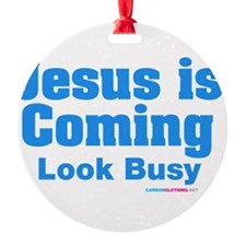 Jesus Is Coming Look Busy Ornament