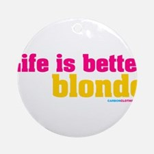 Life Is Better Blonde Ornament (Round)