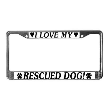 I Love My Rescued Dog License Plate Frame