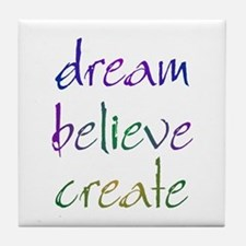 Dream Believe Create Tile Coaster