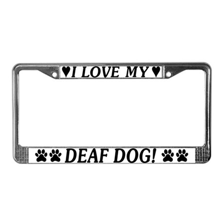 Love My Deaf Dog License Plate Frame