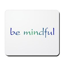 Be Mindful Mousepad