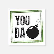 """You Da Bomb! Square Sticker 3"""" x 3"""""""