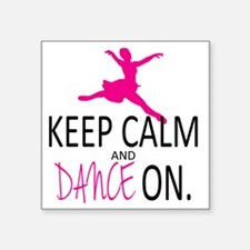 """Keep Calm and Dance On Square Sticker 3"""" x 3"""""""