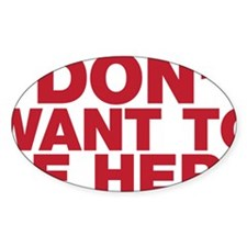 I Don't Want to Be Here Decal