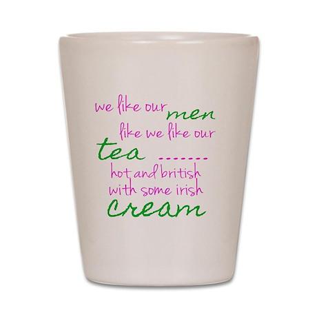 We Like Our Men Like We Like Our Tea Shot Glass