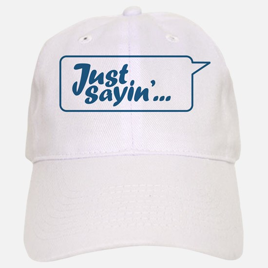 Just Sayin' Texty Bubble Baseball Baseball Cap
