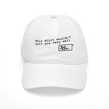 This Shirt Wouldnt Suit You Baseball Cap