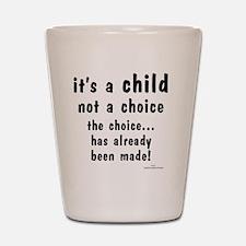Child not a Choice Shot Glass