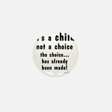 Child not a Choice Mini Button