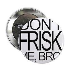 """DONT FRISK ME BRO 2.25"""" Button"""