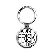 DONT FRISK ME BRO Round Keychain