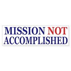 Mission Not Accomplished bumper sticker