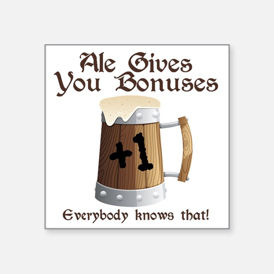 "Ale Gives You Bonuses... Square Sticker 3"" x 3"""