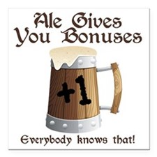 "Ale Gives You Bonuses... Square Car Magnet 3"" x 3"""
