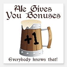 "Ale Gives You Bonuses... Square Car Magnet 3"" x 3"""