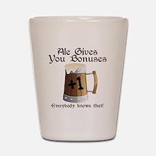 Ale Gives You Bonuses... Shot Glass