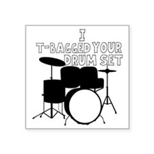 """I T-Bagged your Drum Set Square Sticker 3"""" x 3"""""""