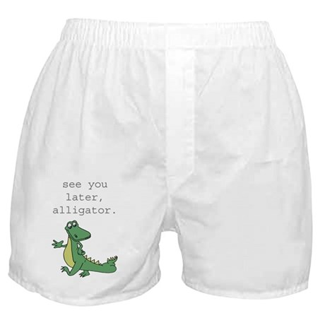 See you later, Alligator! Boxer Shorts