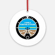I Have a Positive Attitude Round Ornament