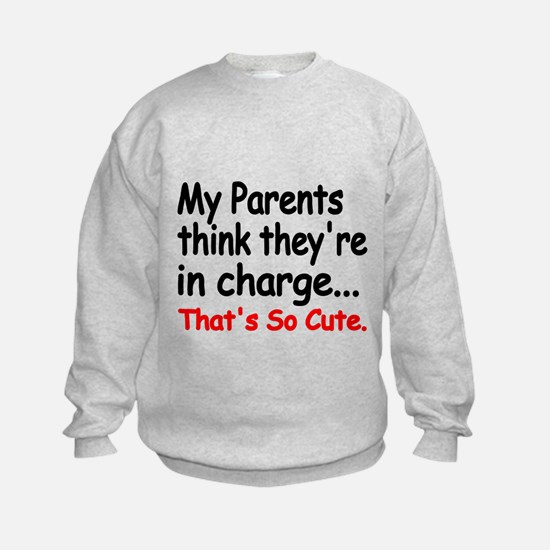 My Parents think theyre in charge Sweatshirt