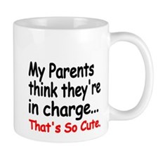 My Parents think theyre in charge Mugs