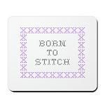 Born to Stitch - Cross Stitch Mousepad