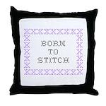 Born to Stitch - Cross Stitch Throw Pillow