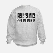 Irish Stepdance Dance is my superpower Sweatshirt