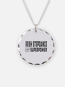 Irish Stepdance Dance is my superpower Necklace Ci