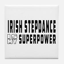 Irish Stepdance Dance is my superpower Tile Coaste