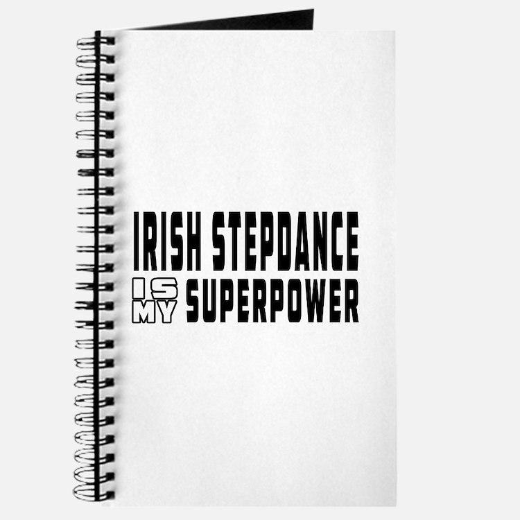 Irish Stepdance Dance is my superpower Journal