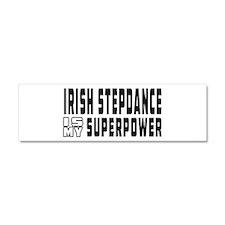 Irish Stepdance Dance is my superpower Car Magnet