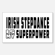 Irish Stepdance Dance is my superpower Decal
