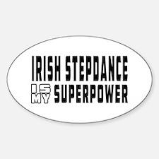 Irish Stepdance Dance is my superpower Decal