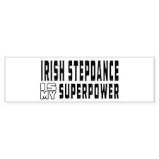 Irish Stepdance Dance is my superpower Bumper Sticker
